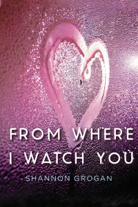 From Where I Watch You by Shannon Grogan